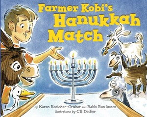 Book review: COVER Farmer Kobi's Hanukkah Match. Karen Rostoker-Gruber and Rabbi Ron Isaacs. Illustrated by C.B. Decker